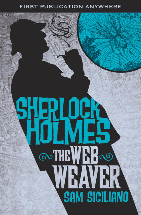 The Further Adventures of Sherlock Holmes: The Web Weaver By: Sam Siciliano