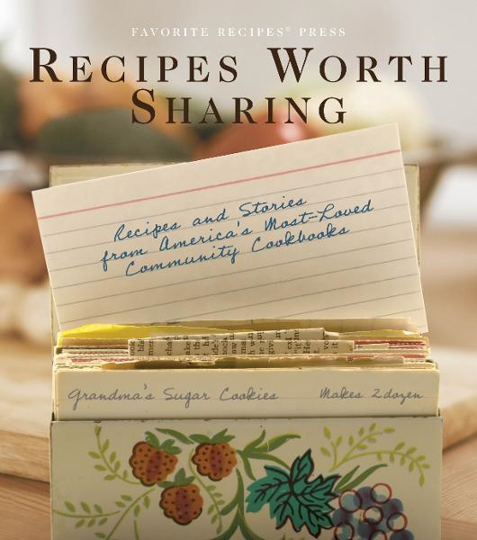 Recipes Worth Sharing: Recipes & Stories from America's Most-Loved Community Cookbooks By: Favorite Recipes Press