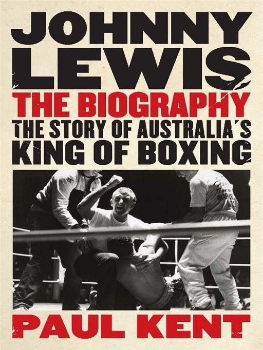 Johnny Lewis The Biography: The Story Of Australia's King Of Boxing
