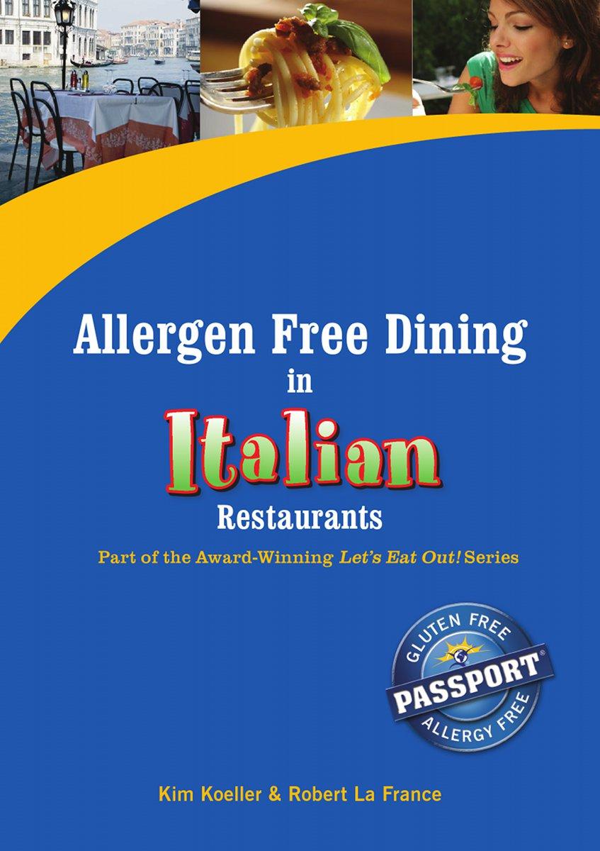 Allergen Free Dining in Italian Restaurants By: Kim Koeller, Robert La France