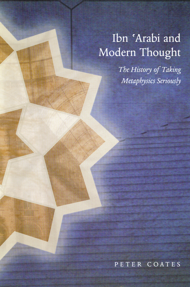 Ibn 'Arabi and Modern Thought By: Peter Coates