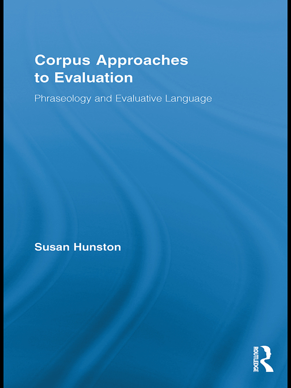 Corpus Approaches to Evaluation Phraseology and Evaluative Language