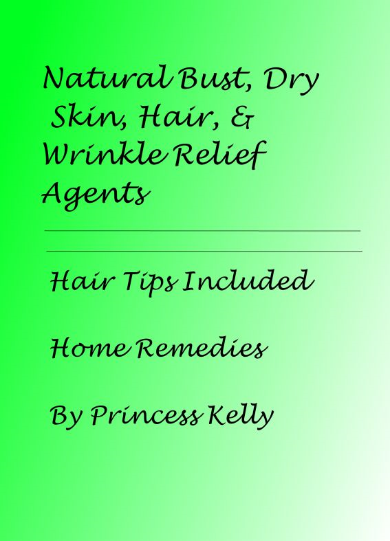 Natural Bust, Dry Skin, Hair, & Wrinkle Relief Agents-Hair Tips and Home Remedies Used