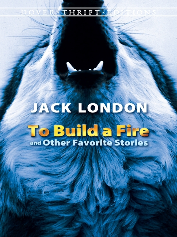 To Build a Fire and Other Favorite Stories By: Jack London