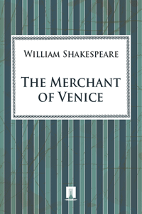 The Merchant of Venice By: Shakespeare William
