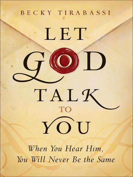 Let God Talk to You By: Becky Tirabassi