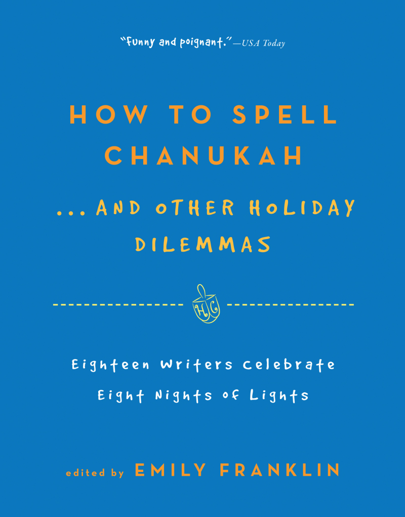 How to Spell  Chanukah...And Other Holiday Dilemmas By: