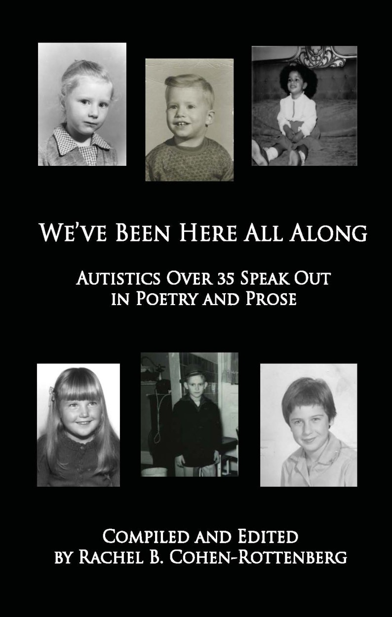 We've Been Here All Along: Autistics Over 35 Speak Out in Poetry and Prose