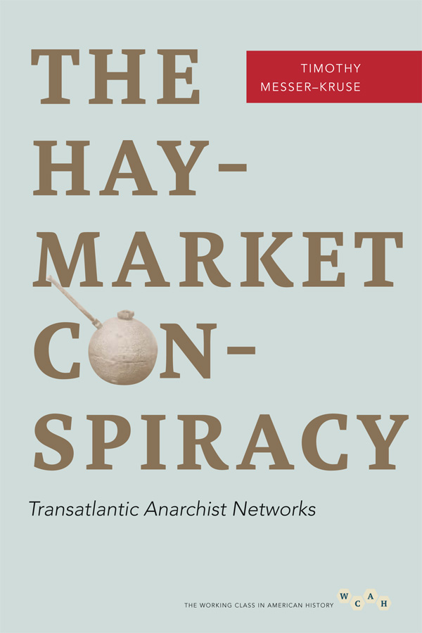 The Haymarket Conspiracy: Transatlantic Anarchist Networks