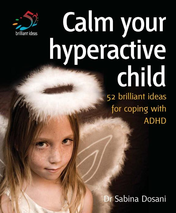 Calm your hyperactive child By: Dr Sabina Dosani