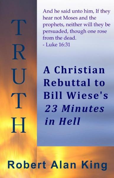 A Christian Rebuttal to Bill Wiese's 23 Minutes in Hell By: Robert Alan King