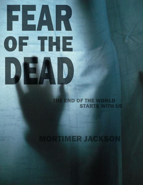 Fear Of The Dead By: Mortimer Jackson