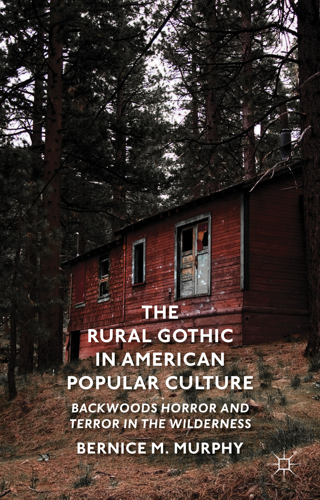 The Rural Gothic in American Popular Culture Backwoods Horror and Terror in the Wilderness