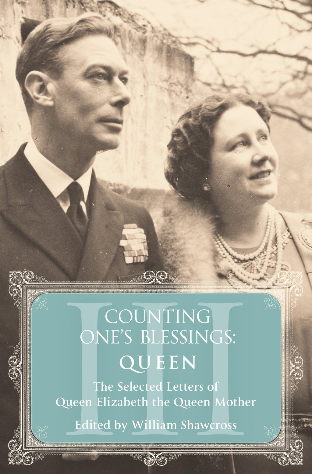 Queen The Selected Letters of Queen Elizabeth the Queen Mother: Part 3