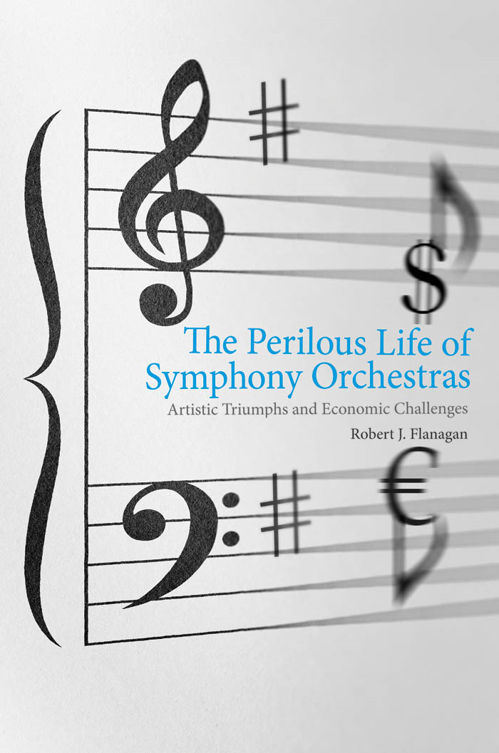The Perilous Life of Symphony Orchestras By: Robert J. Flanagan
