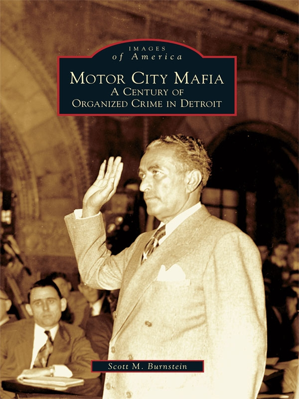 Motor City Mafia: A Century of Organized Crime in Detroit By: Scott M. Burnstein