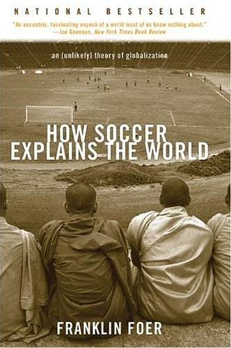 How Soccer Explains the World By: Franklin Foer