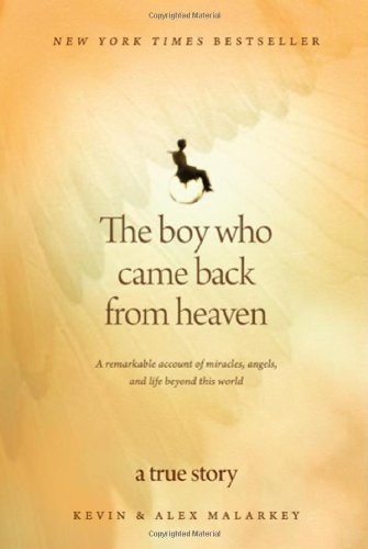 The Boy Who Came Back from Heaven: A Remarkable Account of Miracles, Angels, and Life beyond This World By: