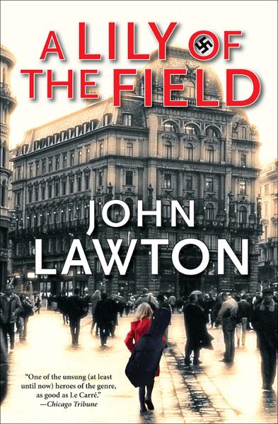 A Lily of the Field: A Novel By: John Lawton