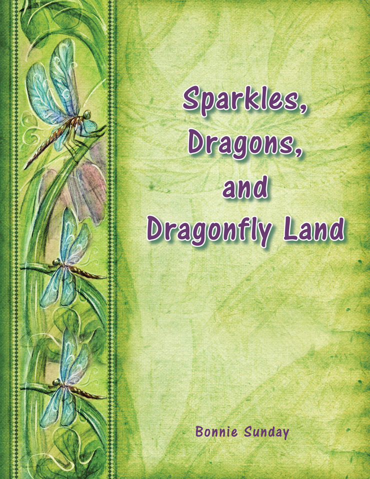 Sparkles, Dragons and Dragonfly Land By: Bonnie Sunday