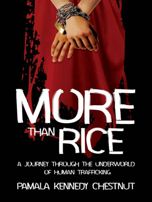 More Than Rice: A Journey Through The Underworld Of Human Trafficking By: Pamala Chestnut