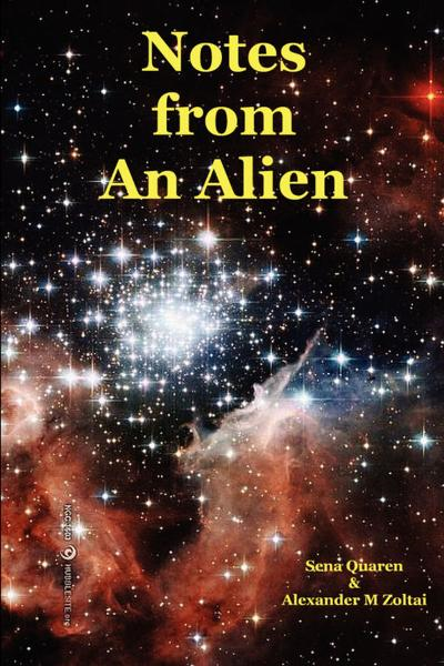 Notes from An Alien: A Message for Earth By: Alexander Zoltai