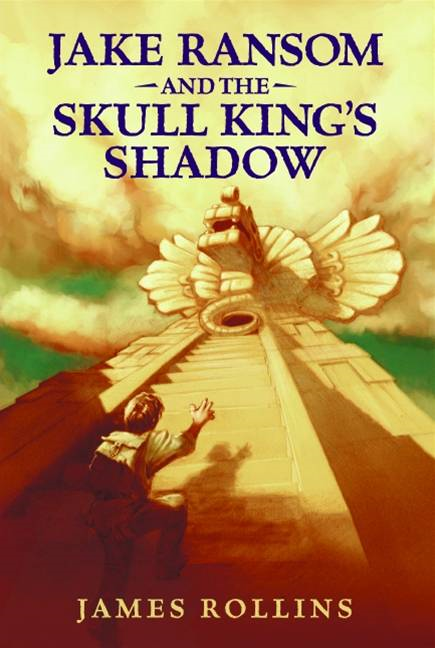 Jake Ransom and the Skull King's Shadow By: James Rollins