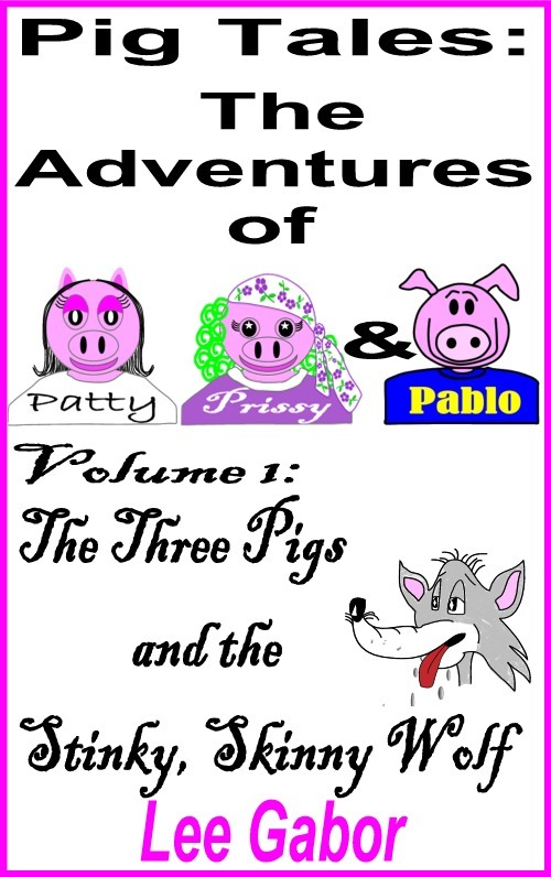 Pig Tales: Volume 1 - The Stinky, Skinny Wolf By: Lee Gabor