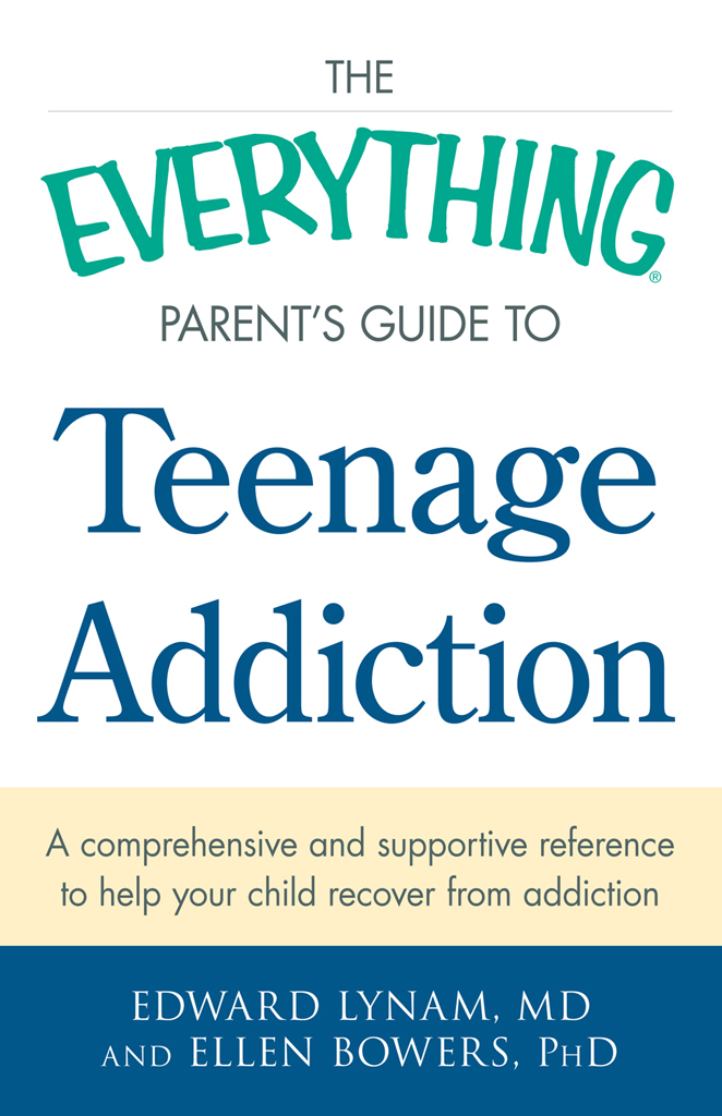 The Everything Parent's Guide to Teenage Addiction A Comprehensive and Supportive Reference to Help Your Child Recover from Addiction