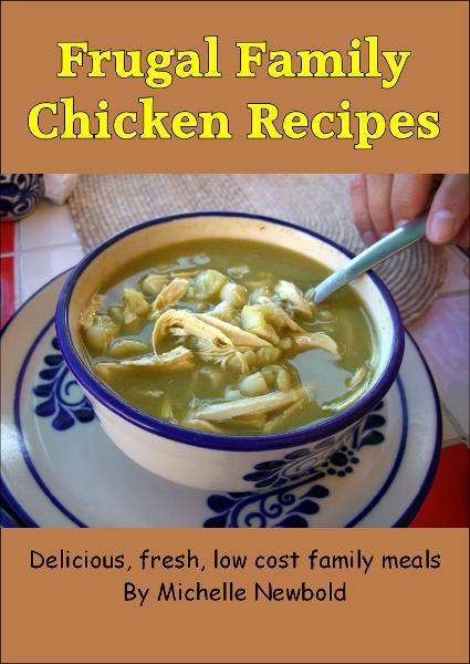 Frugal Family Chicken Recipes By: Michelle Newbold