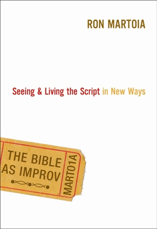 The Bible as Improv By: Ron   Martoia
