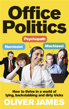 Office Politics How to Thrive in a World of Lying, Backstabbing and Dirty Tricks