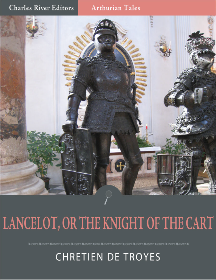 Lancelot, or The Knight of the Cart (Illustrated Edition) By: Chrétien de Troyes