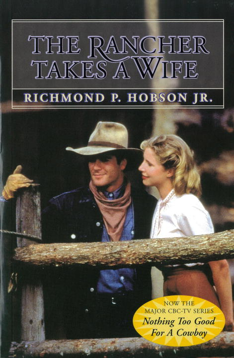 The Rancher Takes a Wife By: Richmond P. Hobson