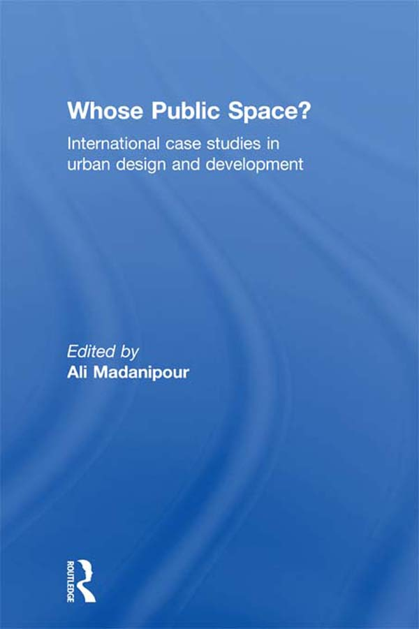 Whose Public Space? International Case Studies in Urban Design and Development