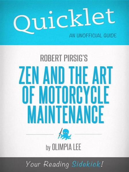 Quicklet on Zen and the Art of Motorcycle Maintenance by Robert Pirsig (Book Summary) By: Olimpia Lee