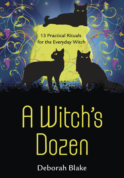 A Witch's Dozen: 13 Practical Rituals for the Everyday Witch By: Deborah Blake