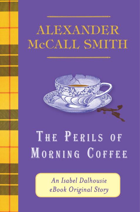 The Perils of Morning Coffee By: Alexander McCall Smith
