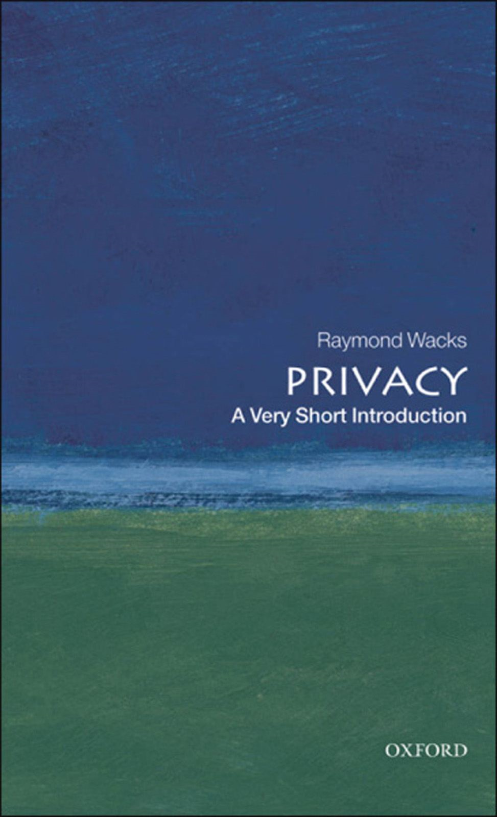 Privacy: A Very Short Introduction By: Raymond Wacks