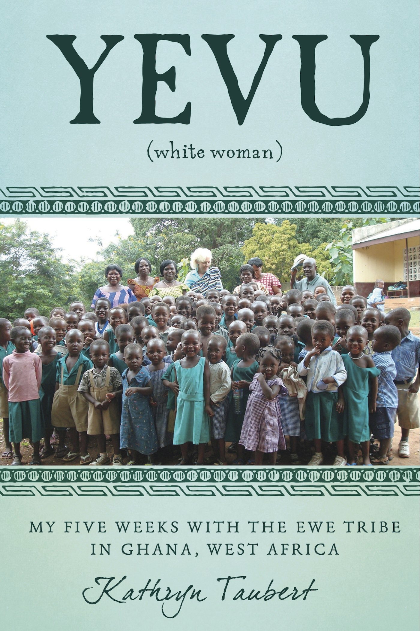 Yevu (White Woman): My Five Weeks With The Ewe Tribe of Ghana, West Africa