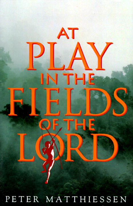 At Play in the Fields of the Lord By: Peter Matthiessen