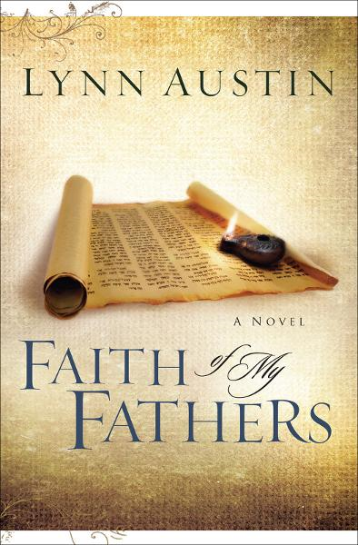 Faith of My Fathers (Chronicles of the Kings Book #4) By: Lynn Austin