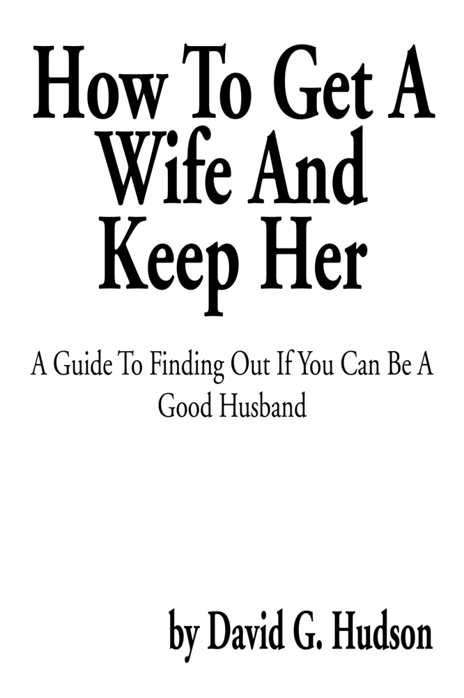 How To Get A Wife And Keep Her
