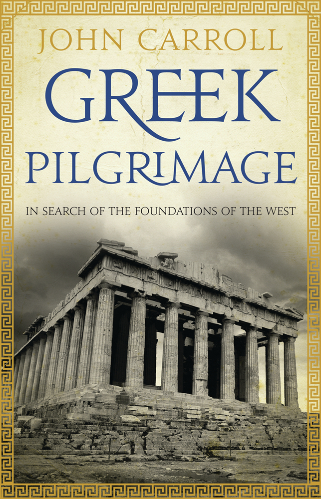 Greek Pilgrimage: In Search of the Foundations of the West By: John Carroll