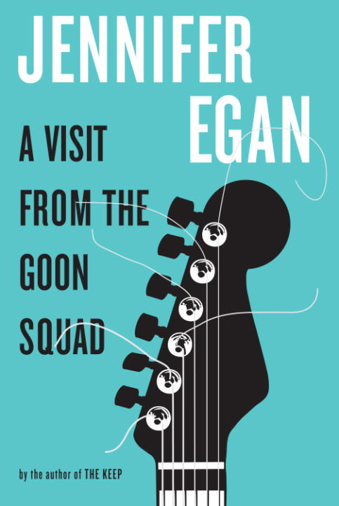 A Visit from the Goon Squad By: Jennifer Egan