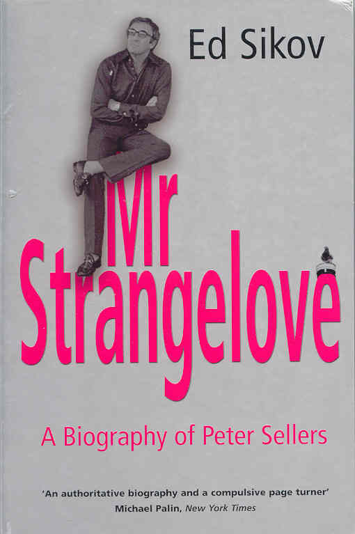 Mr Strangelove A Biography of Peter Sellers