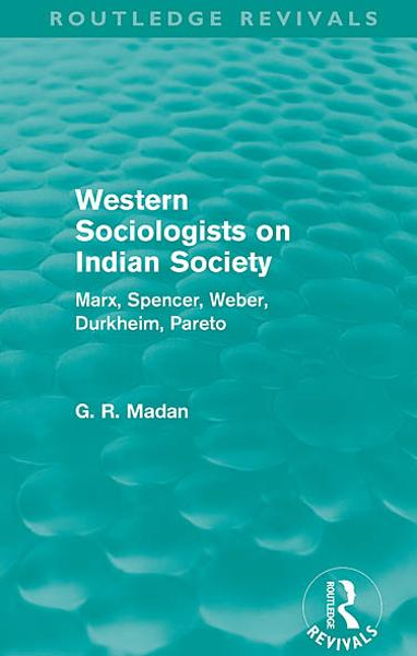 Western Sociologists on Indian Society (Routledge Revivals) Marx,  Spencer,  Weber,  Durkheim,  Pareto