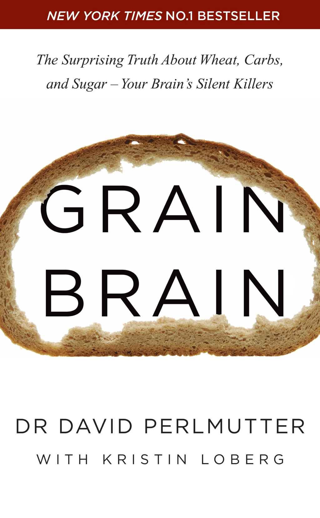 Grain Brain The Surprising Truth about Wheat,  Carbs,  and Sugar - Your Brain's Silent Killers