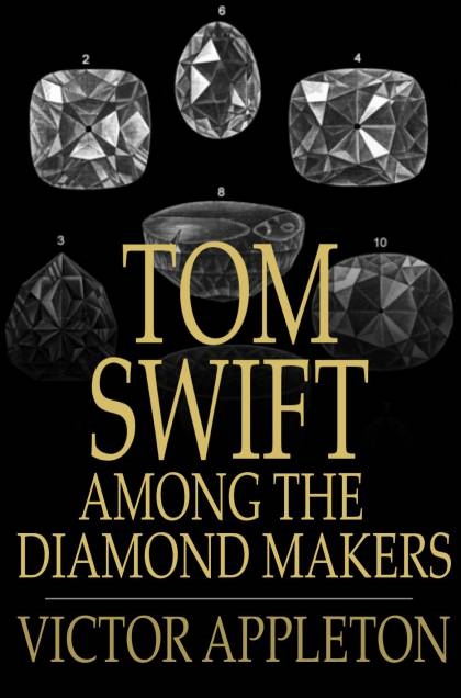 Cover Image: Tom Swift Among The Diamond Makers: Or, The Secret Of Phantom Mountain