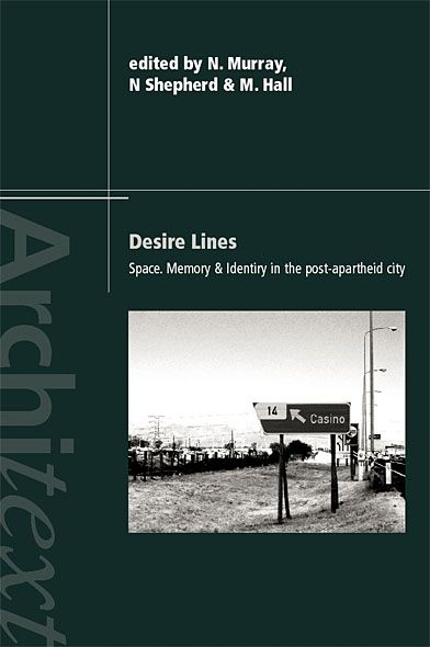 Desire Lines Space,  Memory and Identity in the Post-Apartheid City